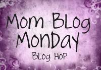 Mom Blog Monday Blog Hop!